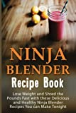 Ninja Blender Recipe Book: Lose Weight And Shred The Pounds Fast...
