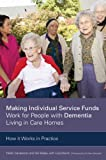 Making Individual Service Funds Work for People with Dementia Living in Care Homes : How It Works in Practice, Sanderson, Helen, 1849055459