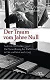 Der Traum vom Jahre Null: Autoren, Bestseller, Leser: Die Neuordnung der Bücherwelt in Ost und West nach 1945