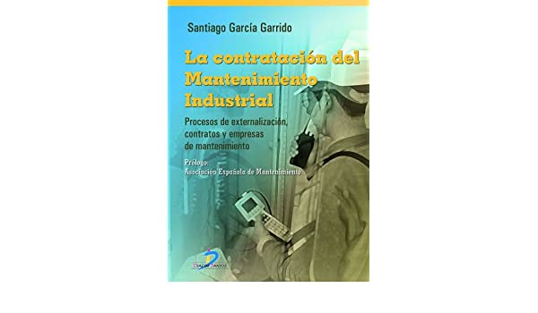 Amazon.com: La contratación del mantenimiento industrial (Spanish Edition) eBook: Santiago García Garrido: Kindle Store