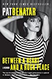 Between a Heart and a Rock Place: A Memoir by  Pat Benatar in stock, buy online here