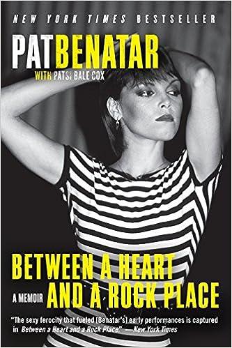 Between a Heart and a Rock Place: A Memoir: Pat Benatar