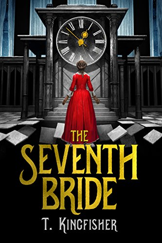Amazon the seventh bride ebook t kingfisher kindle store the seventh bride by kingfisher t fandeluxe Gallery