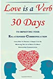 Love Is a Verb - 30 Days to Improving Your Relationship Communication: Learn How to Nurture a Deeper Love by Mastering the Art of Heart-To-Heart Relationship Communication, Simeon Lindström, 150253066X