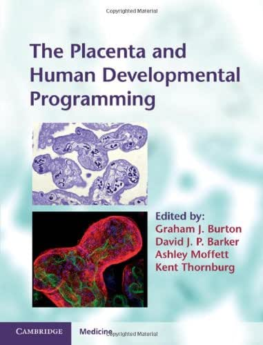 The Placenta and Human Developmental Programming (Cambridge Medicine (Hardcover))
