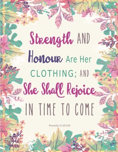 Strength and Honour Are Her Clothing; and She Shall Rejoice - Proverbs 31:25 KJV: Pink and Yellow, Floral Watercolor Notebook ,Composition Book, Bible ... Journal, 8.5 x 11 inch 110 page ,Wide Ruled