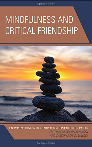 Mindfulness and Critical Friendship: A New Perspective on Professional Development for Educators by Lexington Books