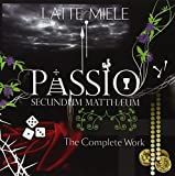 Passio Secundum Mattheum - The Complete Work by Latte E Miele