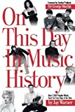 img - for On This Day in Music History: Over 2, 000 Popular Music Facts Covering Every Day of the Year [Paperback] [2004] (Author) Jay Warner book / textbook / text book