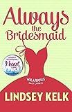 Always the Bridesmaid by Lindsey Kelk (2015-05-07) by  Lindsey Kelk; in stock, buy online here