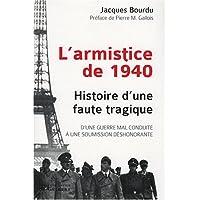 ARMISTICE DE 1940 : HISTOIRE D'UNE FAUTE TRAGIQUE