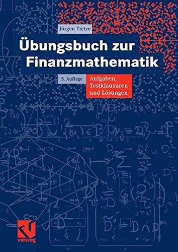 Übungsbuch zur Finanzmathematik Taschenbuch – 13. März 2008 Jurgen Tietze Vieweg+Teubner Verlag 3834804428 Mathematik / Sonstiges