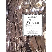 The Book of Old Silver: English * American * Foreign