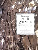 The Book of Old Silver: English, American, Foreign with All Available Hallmarks including Sheffield Plate Marks