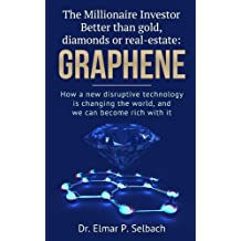 The Millionaire Investor: Better than gold, diamonds or real-estate: Graphene (investing guide, investor, stock investor, how to become a millionaire)