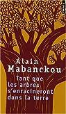 Tant que les arbres s'enracineront dans la terre : Et autres poèmes par Mabanckou