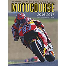Motocourse 2016-2017 40th Anniversary Edition: The World's Leading Grand Prix & Superbike Annual - 41st Year of Publication