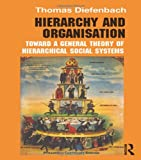 Hierarchy and Organisation: Toward a General Theory of Hierarchical Social Systems (Routledge Studies in Management, Organizations and Society)