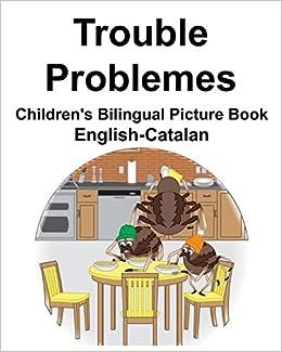 English Catalan Trouble Problemes Children S Bilingual Picture Book Carlson Jr Richard Carlson Suzanne 9781731503077 Amazon Com Books