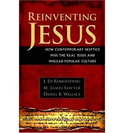 [ REINVENTING JESUS: HOW CONTEMPORARY SKEPTICS MISS THE REAL JESUS AND MISLEAD POPULAR CULTURE ] By Komoszewski, J. Ed ( Author) 2006 [ Paperback ]