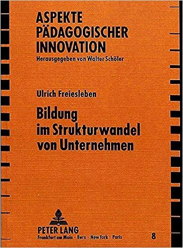 Bildung Im Strukturwandel Von Unternehmen (Aspekte Paedagogischer Innovation)