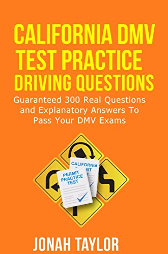 California Drivers License Test Practice : Over 350 California DMV Questions and Explanatory Answers To Pass your drivers permit test