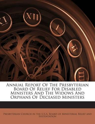 Download Annual Report Of The Presbyterian Board Of Relief For Disabled Ministers And The Widows And Orphans Of Deceased Ministers pdf