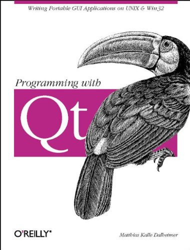 Programming with QT: Writing Portable GUI Applicat: Writing Portable GUI applications on UNIX and Win32 by Brand: O'Reilly Media