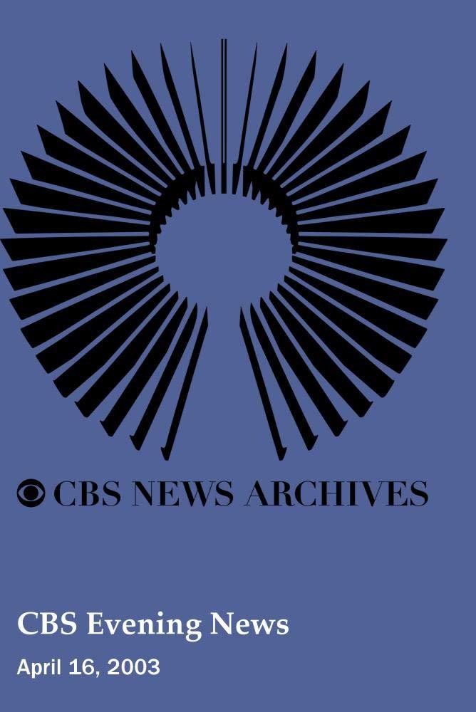 CBS Evening News (April 16, 2003)