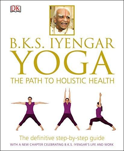 B.K.S. Iyengar Yoga: The Path to Holistic Health by B. K. S. ...