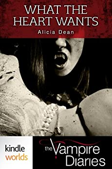 The Vampire Diaries: What the Heart Wants (Book One) (Kindle Worlds Novella) by [Dean, Alicia]