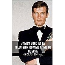 JAMES BOND ET LA TELEVISION COMME ARME DE GUERRE (French Edition)