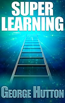 Super Learning: Unlock Your Limitless Ability To Learn Anything You Want by [Hutton, George]