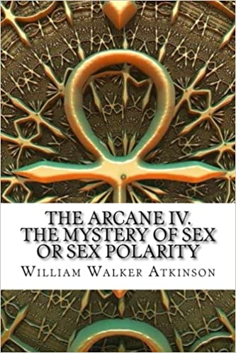 The Arcane IV  The Mystery of Sex Or Sex Polarity: William