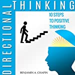 Directional Thinking: 10 Steps to Positive Thinking | Benjamin Chapin