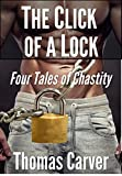 The Click of a Lock: Four Tales of Chastity