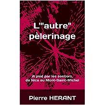 """L'""""autre"""" pèlerinage: A pied par les sentiers, de Nice au Mont-Saint-Michel (French Edition)"""