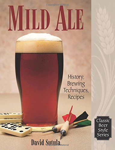 (Mild Ale: History, Brewing, Techniques, Recipes (Classic Beer Style Series, 15))
