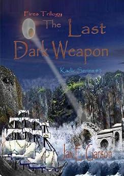 The Last Dark Weapon: Fires Trilogy (Kadic Series Book 3) by [Garson, Jax E.]