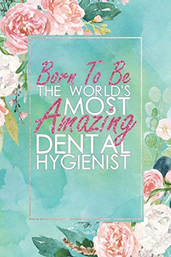 Born To Be The World's Most Amazing Dental Hygienist: An 12 Month / 52 Week Dateless Planner With Inspirational Quotes ( Floral , Mint Green , ... For Christmas, Birthday, Oral Health Week