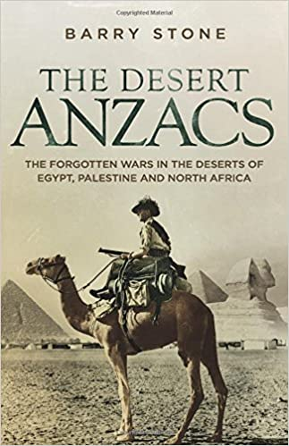 The Desert ANZACS: The Forgotten Wars in the Deserts of Egypt, Palestine and North Africa