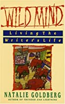 Wild Mind: Living the Writer's Life By Natalie Goldberg