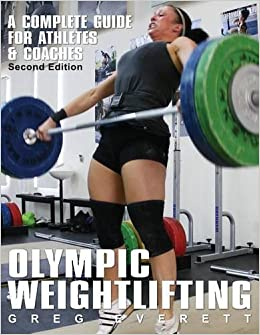 a8a41ddd3e7d9b Olympic Weightlifting  A Complete Guide for Athletes   Coaches  Greg ...