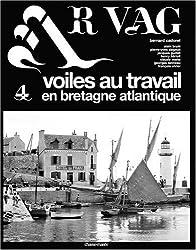 Ar Vag : Tome 4, Voiles au travail en Bretagne atlantique