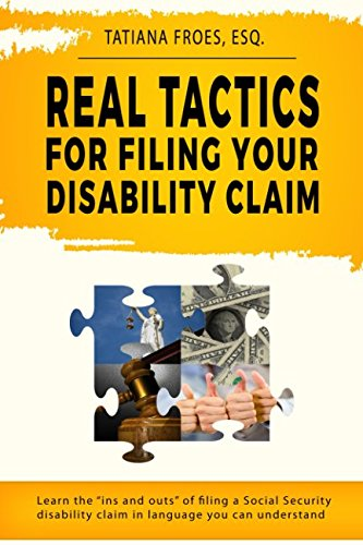 Real Tactics For Filing Your Disability Claim: Learn the ''Ins and Outs'' of Filing a Social Security Disability Claim in Language You Can Understand by Independently published