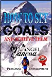 How to Set Goals and Achieve Them (Personal Development Book): Goal Setting, Self Esteem, Personality Psychology, Positive Thinking, How to Be Happy