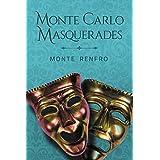 Monte Carlo Masquerades: A Novel: by Monte Renfro