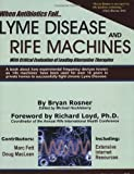 When Antibiotics Fail: Lyme Disease and Rife Machines, with Critical Evaluation of Leading Alternative Therapies by Bryan Rosner (2005-01-05)