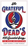 The Grateful Dead's 100 Essential Songs: The Music Never Stops
