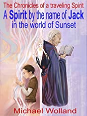 A Spirit by the name of Jack in the world of Sunset. The Chronicles of a traveling Spirit